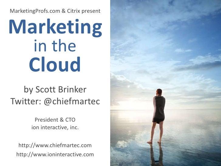 MarketingProfs.com & Citrix present<br />Marketing<br />in the<br />Cloud<br />by Scott Brinker<br />Twitter: @chiefmartec...