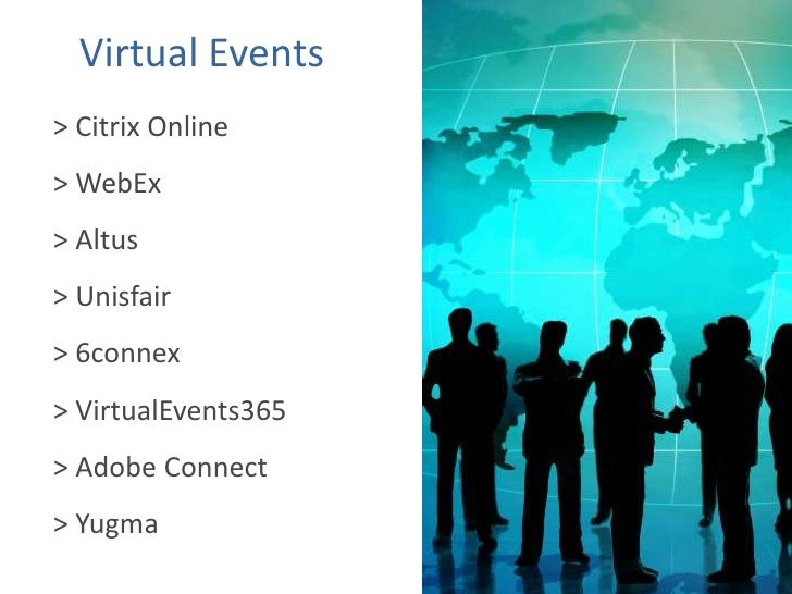 Virtual Events<br />>  Citrix Online<br />>  WebEx<br />>  Altus<br />>  Unisfair<br />>  6connex<br />>  VirtualEvents365...