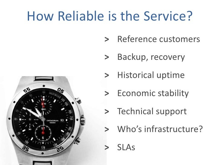 How Reliable is the Service?<br />Reference customers<br />><br />Backup, recovery<br />><br />Economic stability<br />><b...