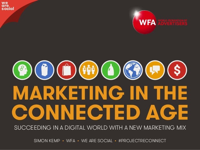 #ProjectReconnect • Marketing for the Connected Age • 1WFA • We Are Social MARKETING IN THE CONNECTED AGE SIMON KEMP • WFA...