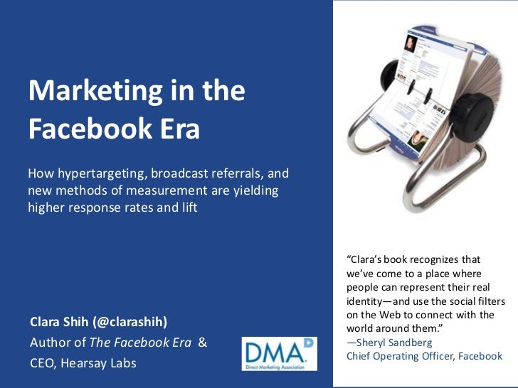Marketing in the Facebook Era How hypertargeting, broadcast referrals, and new methods of measurement are yielding higher ...