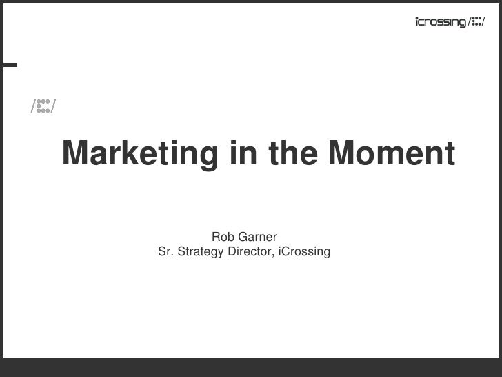 Marketing in the Moment                 Rob Garner      Sr. Strategy Director, iCrossing