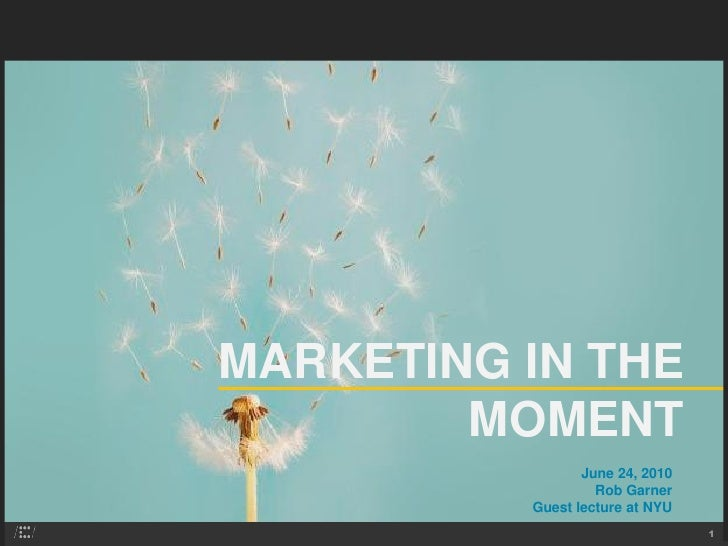 MARKETING IN THE         MOMENT                  June 24, 2010                    Rob Garner           Guest lecture at NY...