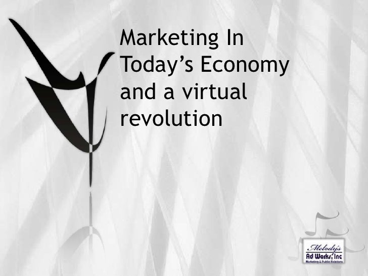 Marketing In Today's Economyand a virtual revolution<br />
