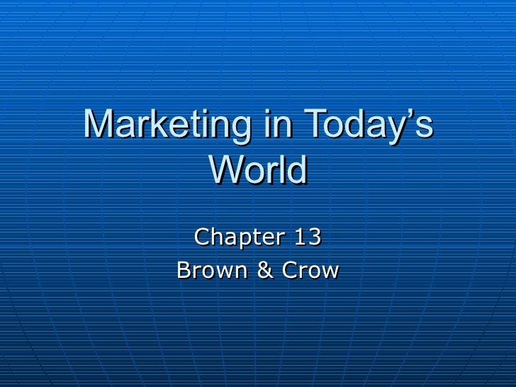 Marketing in Today's World Chapter 13 Brown & Crow