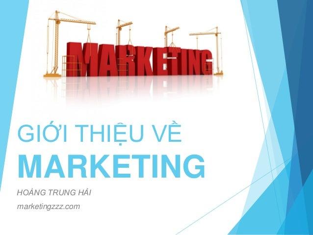 GIỚI THIỆU VỀ MARKETING HOÀNG TRUNG HẢI marketingzzz.com