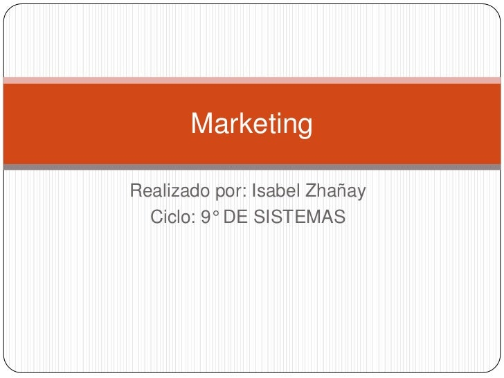 Realizado por: Isabel Zhañay<br />Ciclo: 9° DE SISTEMAS<br />Marketing <br />