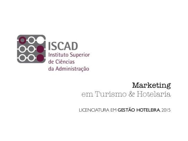 Marketing em Turismo & Hotelaria LICENCIATURA EM GESTÃO HOTELEIRA, 2015