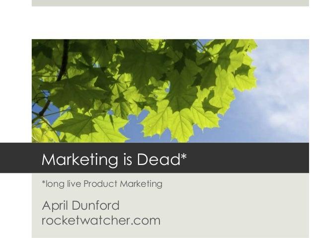 Marketing is Dead* *long live Product Marketing April Dunford rocketwatcher.com