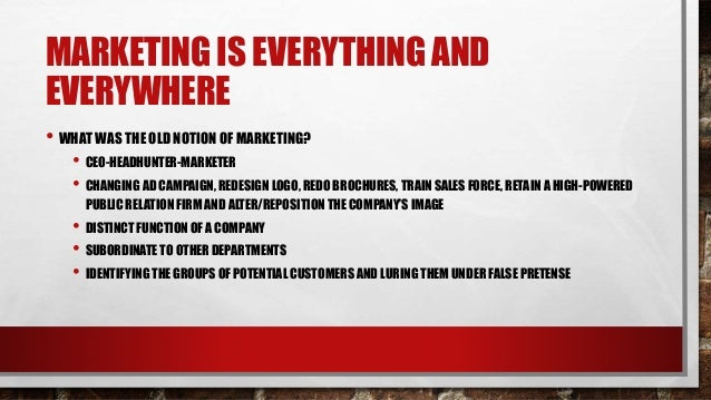 marketing is everything Definition of marketing: the management process through which goods and services move from concept to the customer.