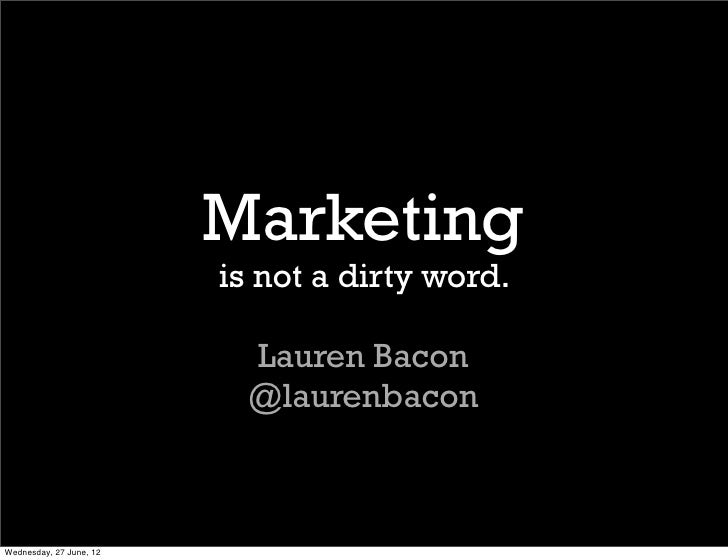 Marketing                         is not a dirty word.                           Lauren Bacon                           @l...