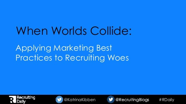 #RDaily@KatrinaKibben @RecruitingBlogs@RecruitingBlogs When Worlds Collide: Applying Marketing Best Practices to Recruitin...