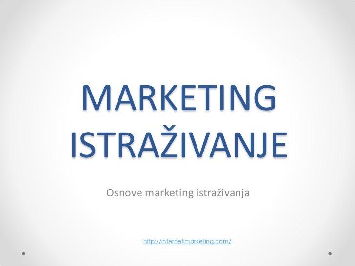 MARKETINGISTRAŽIVANJE  Osnove marketing istraživanja         http://internetimarketing.com/