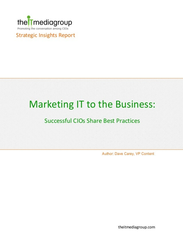 Marketing IT to the Business:Successful CIOs Share Best PracticesStrategic Insights Reporttheitmediagroup.comAuthor: Dave ...