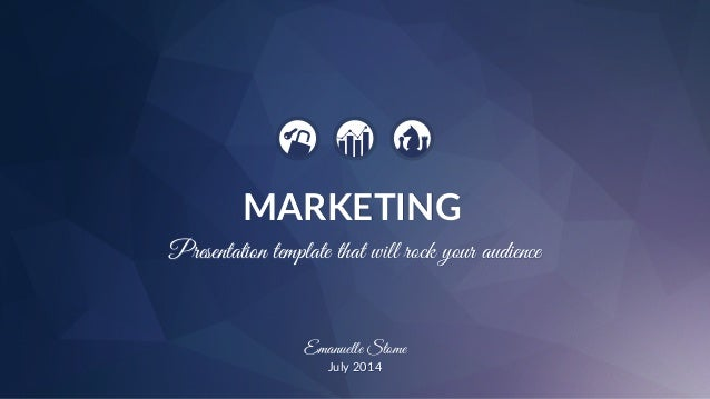 Presentation template that will rock your audience Emanuelle Stome July  2014 MARKETING