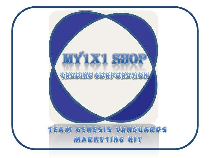 MY1X1 SHOP<br />TRADING CORPORATION<br />TEAM GENESIS VANGUARDS<br />MARKETING KIT<br />