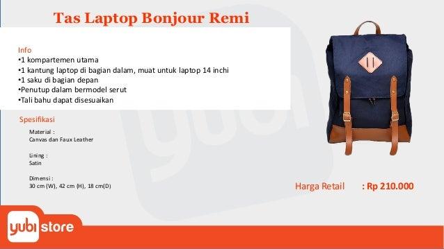 Tas Laptop Bonjour Bruno Info •1 sleeve laptop •1 saku belakang •1 saku dalam •tali bahu yang dapat disesuaikan Spesifikas...