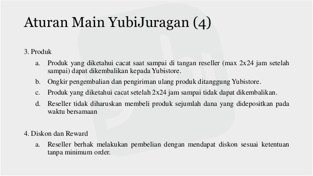 Aturan Main YubiJuragan (4) 3. Produk a. Produk yang diketahui cacat saat sampai di tangan reseller (max 2x24 jam setelah ...