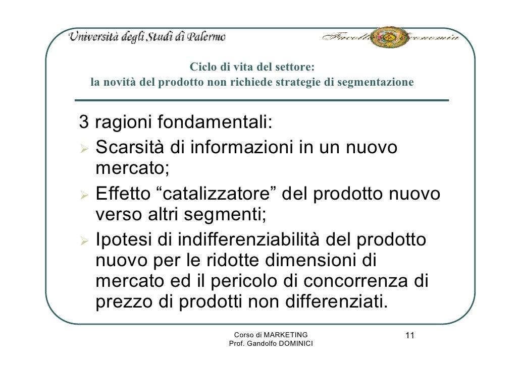 Ciclo di vita del settore:  la novità del prodotto non richiede strategie di segmentazione   3 ragioni fondamentali:   Sca...