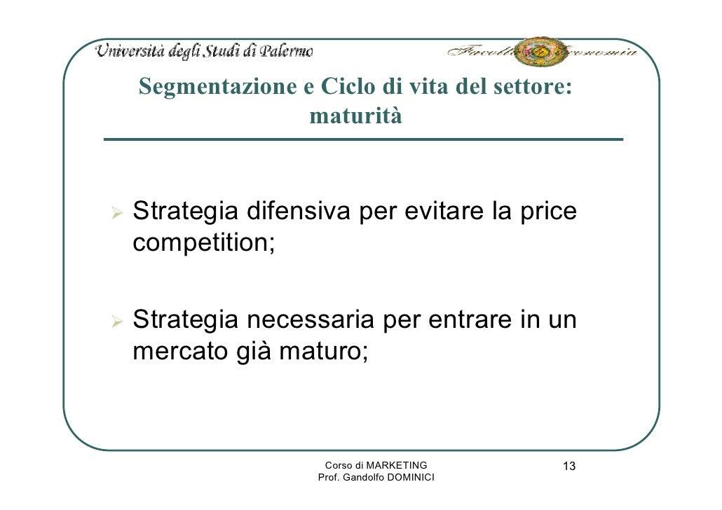 Segmentazione e Ciclo di vita del settore:               maturità   Strategia difensiva per evitare la price competition; ...