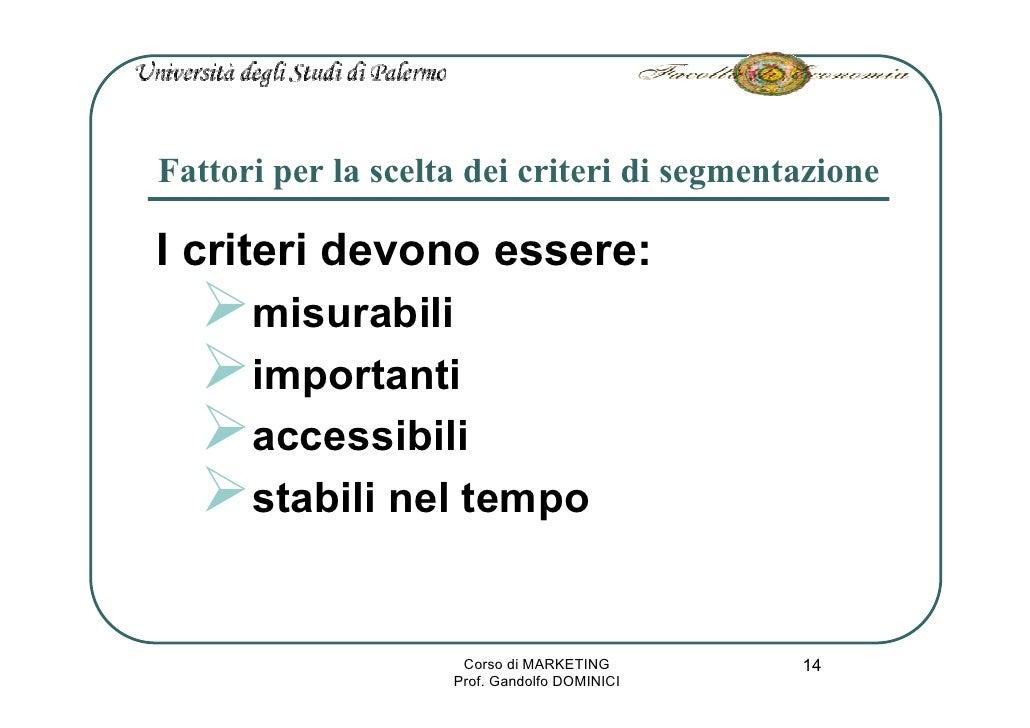 Fattori per la scelta dei criteri di segmentazione  I criteri devono essere:       misurabili       importanti       acces...