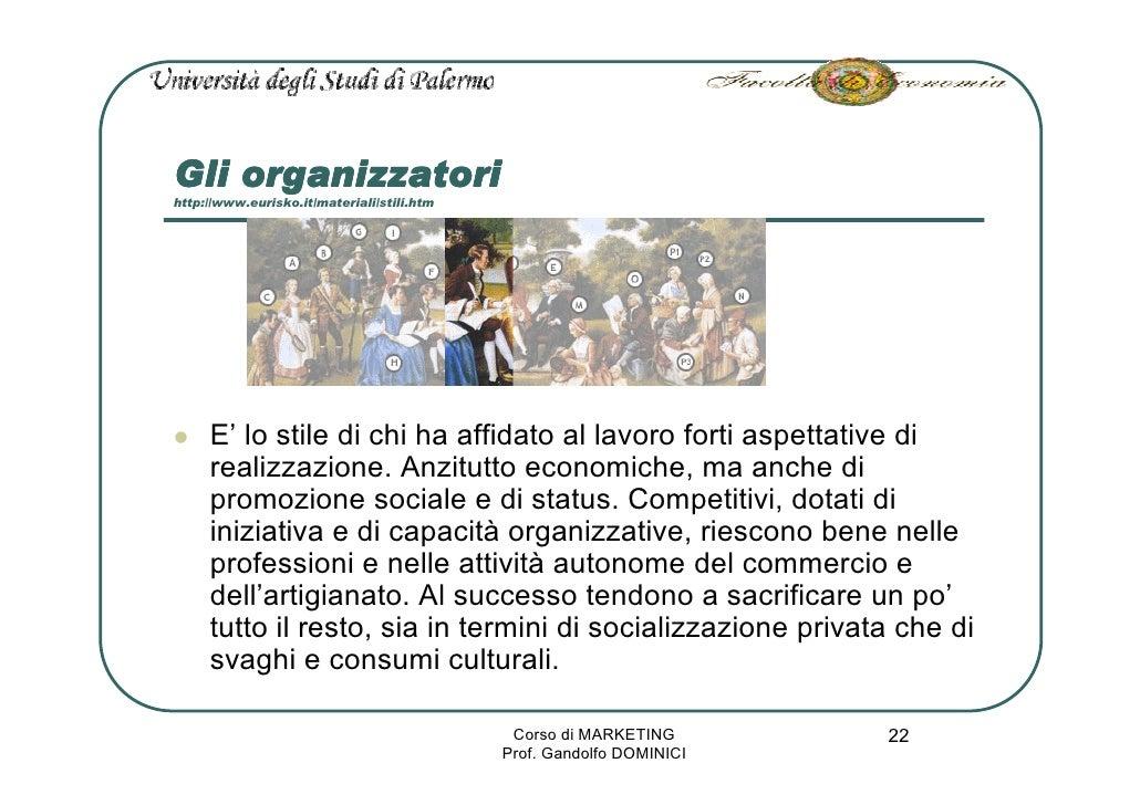 Gli organizzatori http://www.eurisko.it/materiali/stili.htm          E' lo stile di chi ha affidato al lavoro forti aspett...