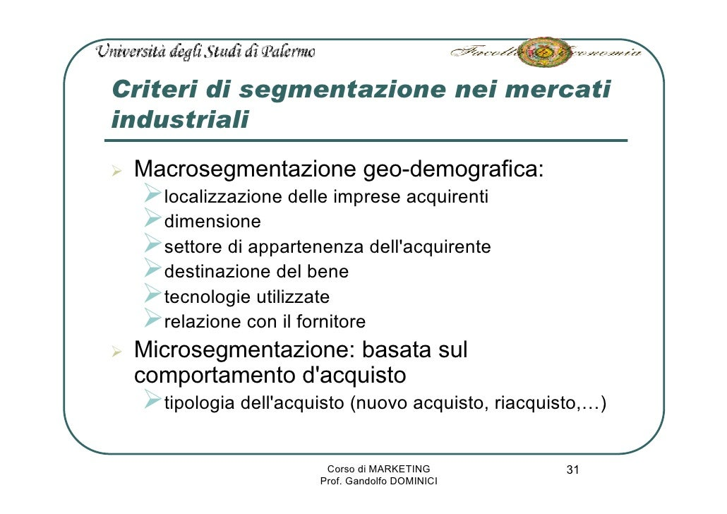 Criteri di segmentazione nei mercati industriali  Macrosegmentazione geo-demografica:    localizzazione delle imprese acqu...