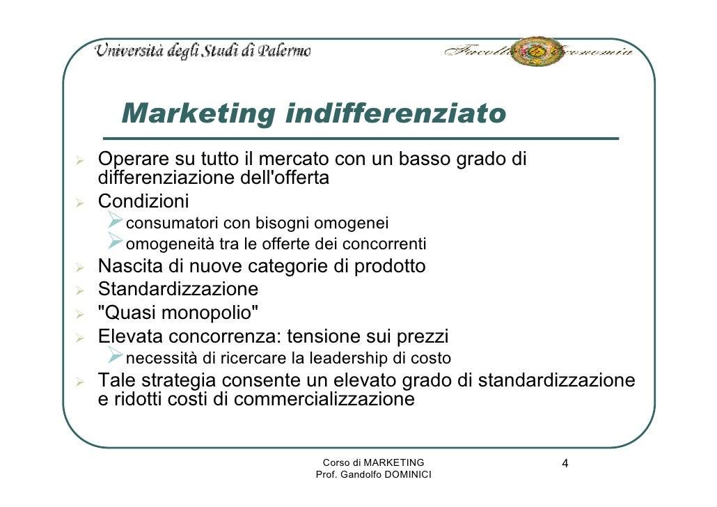 Marketing indifferenziato Operare su tutto il mercato con un basso grado di differenziazione dell'offerta Condizioni    co...