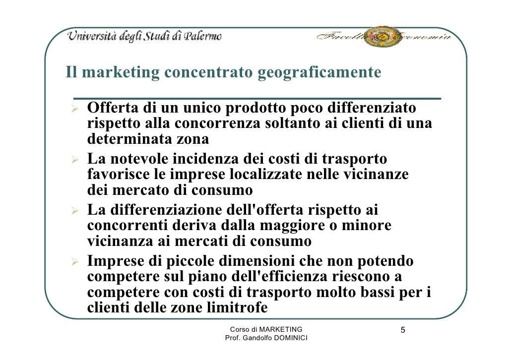 Il marketing concentrato geograficamente   Offerta di un unico prodotto poco differenziato   rispetto alla concorrenza sol...