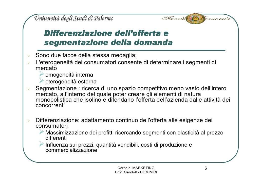 dell'    Differenziazione dell'offerta e    segmentazione della domanda Sono due facce della stessa medaglia; L'eterogenei...