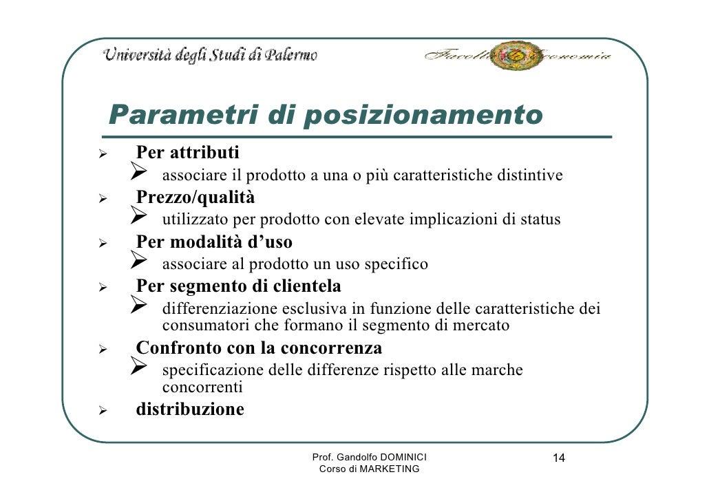 Parametri di posizionamento  Per attributi     associare il prodotto a una o più caratteristiche distintive  Prezzo/qualit...