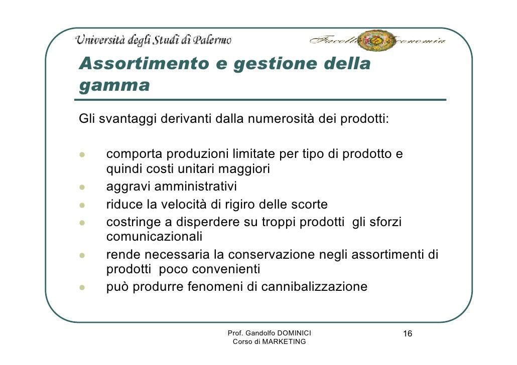 Assortimento e gestione della gamma Gli svantaggi derivanti dalla numerosità dei prodotti:      comporta produzioni limita...