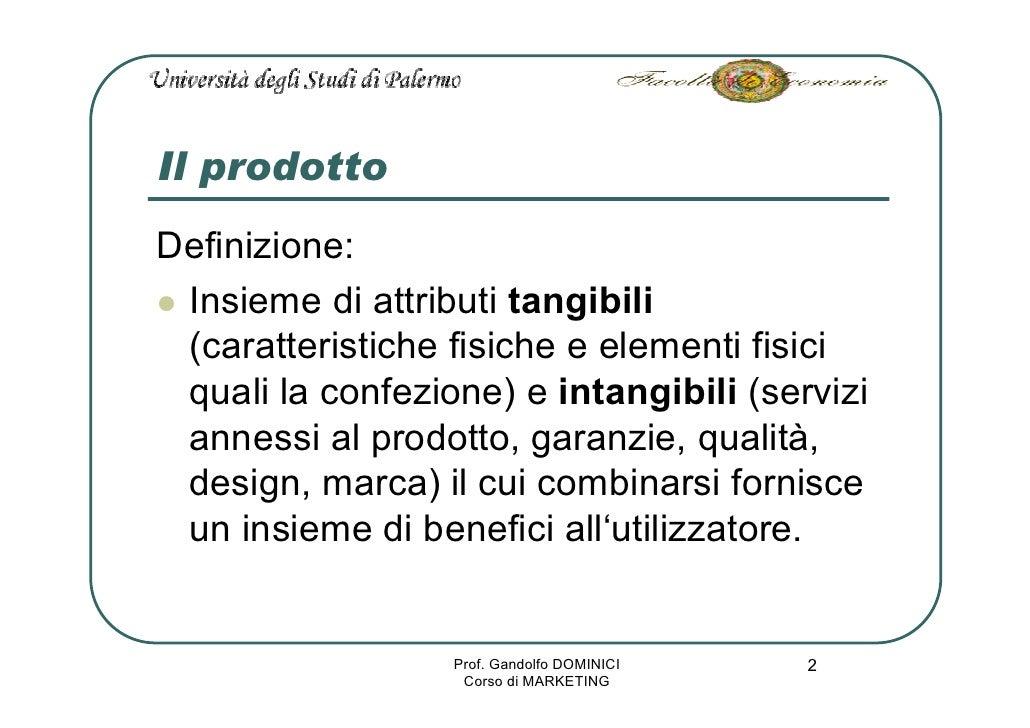 Il prodotto Definizione:  Insieme di attributi tangibili  (caratteristiche fisiche e elementi fisici  quali la confezione)...