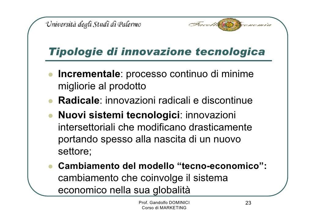 Tipologie di innovazione tecnologica   Incrementale: processo continuo di minime  migliorie al prodotto  Radicale: innovaz...