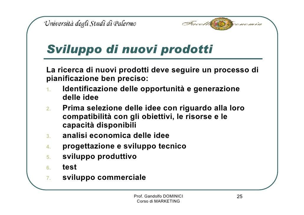Sviluppo di nuovi prodotti La ricerca di nuovi prodotti deve seguire un processo di pianificazione ben preciso:      Ident...