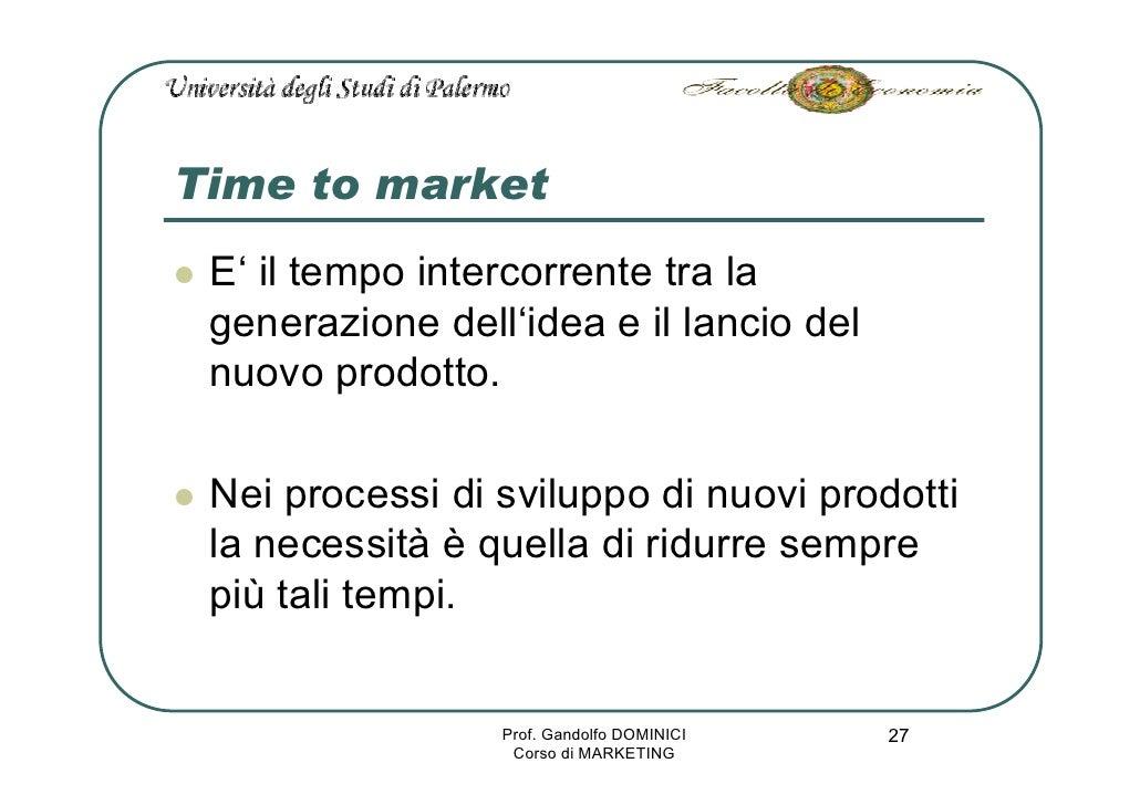 Time to market  E' il tempo intercorrente tra la  generazione dell'idea e il lancio del  nuovo prodotto.   Nei processi di...