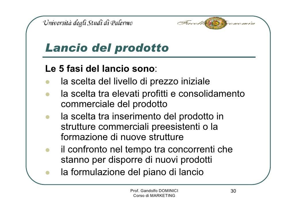 Lancio del prodotto Le 5 fasi del lancio sono:    la scelta del livello di prezzo iniziale    la scelta tra elevati profit...
