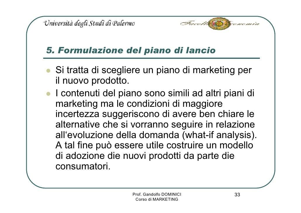5. Formulazione del piano di lancio   Si tratta di scegliere un piano di marketing per  il nuovo prodotto.  I contenuti de...