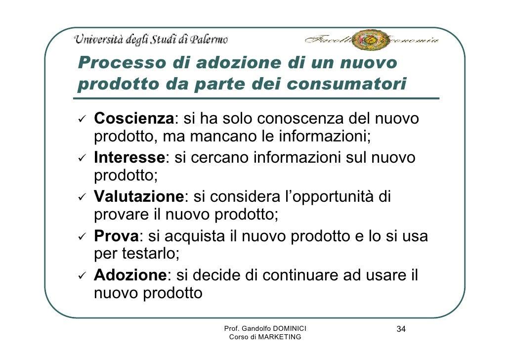 Processo di adozione di un nuovo prodotto da parte dei consumatori  Coscienza: si ha solo conoscenza del nuovo  prodotto, ...