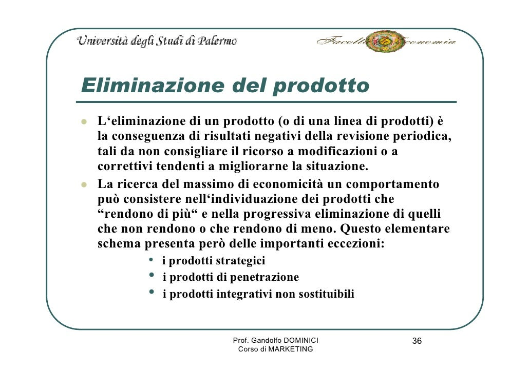 Eliminazione del prodotto  L'eliminazione di un prodotto (o di una linea di prodotti) è  la conseguenza di risultati negat...