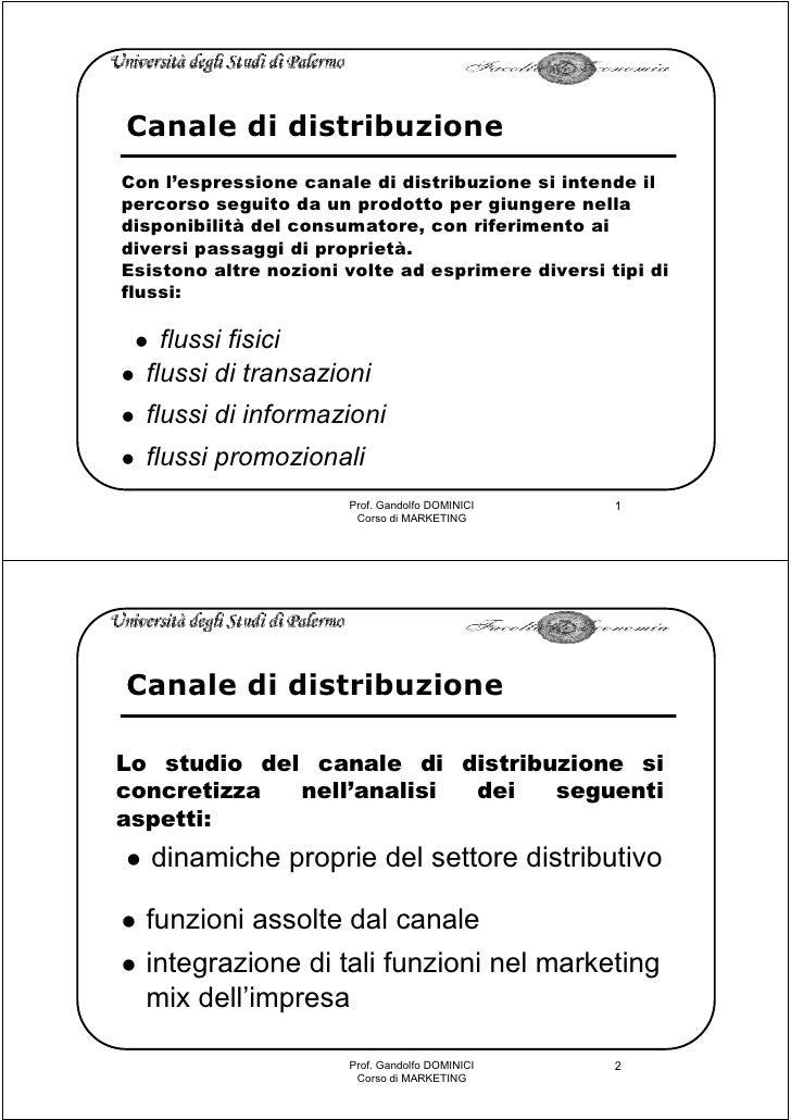 Canale di distribuzione Con l'espressione canale di distribuzione si intende il percorso seguito da un prodotto per giunge...