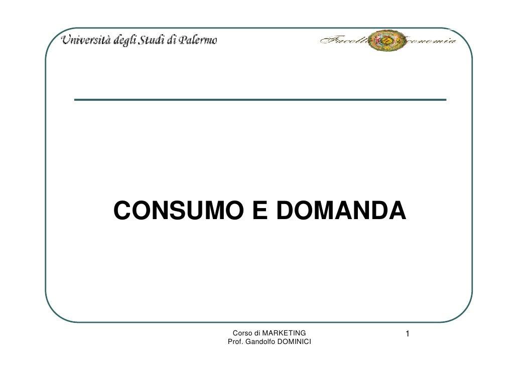 CONSUMO E DOMANDA                                    1        Corso di MARKETING       Prof. Gandolfo DOMINICI