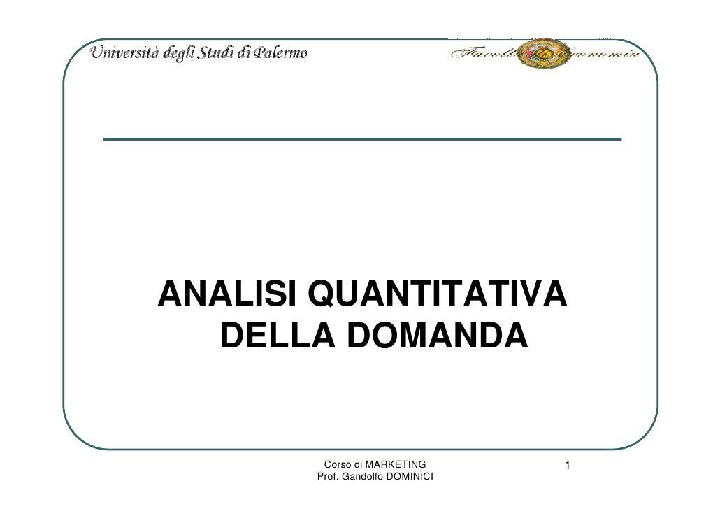 ANALISI QUANTITATIVA   DELLA DOMANDA           Corso di MARKETING       1        Prof. Gandolfo DOMINICI