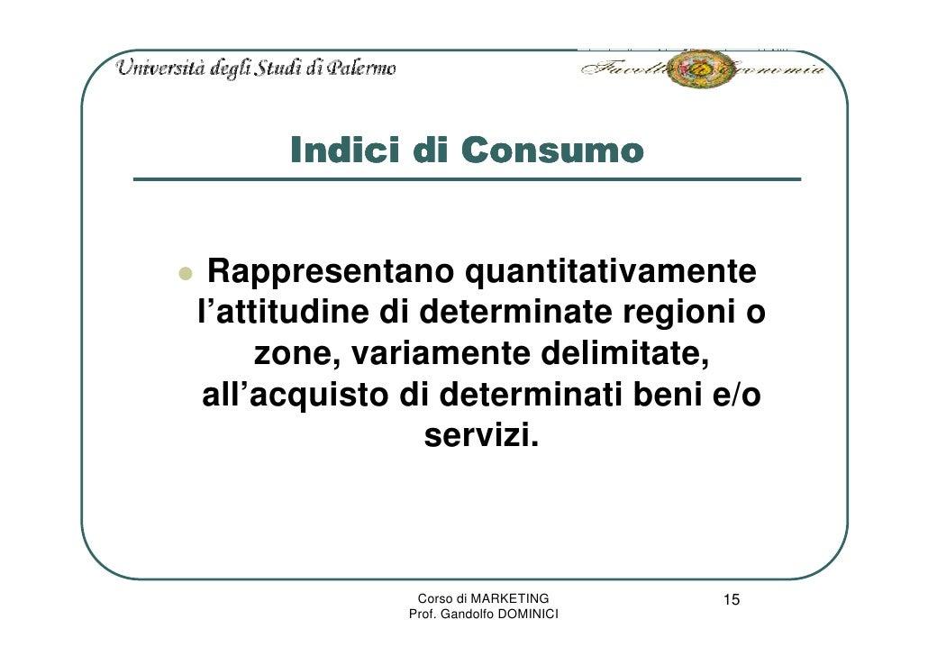 Indici di Consumo    Rappresentano quantitativamente l'attitudine di determinate regioni o      zone, variamente delimitat...