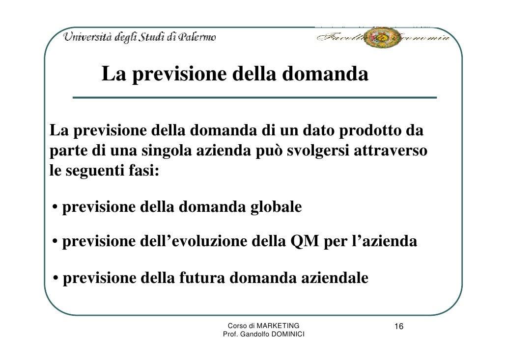 La previsione della domanda  La previsione della domanda di un dato prodotto da parte di una singola azienda può svolgersi...