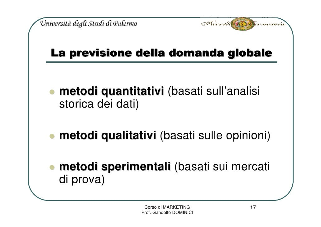 La previsione della domanda globale    metodi quantitativi (basati sull'analisi  storica dei dati)   metodi qualitativi (b...