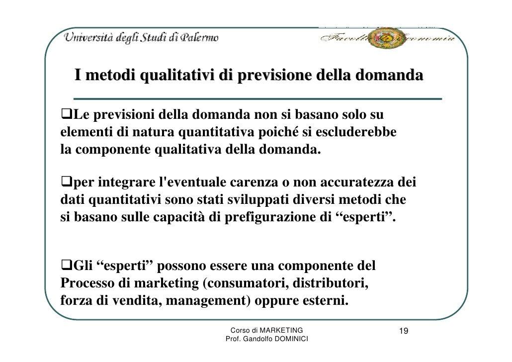 I metodi qualitativi di previsione della domanda    Le previsioni della domanda non si basano solo su elementi di natura q...