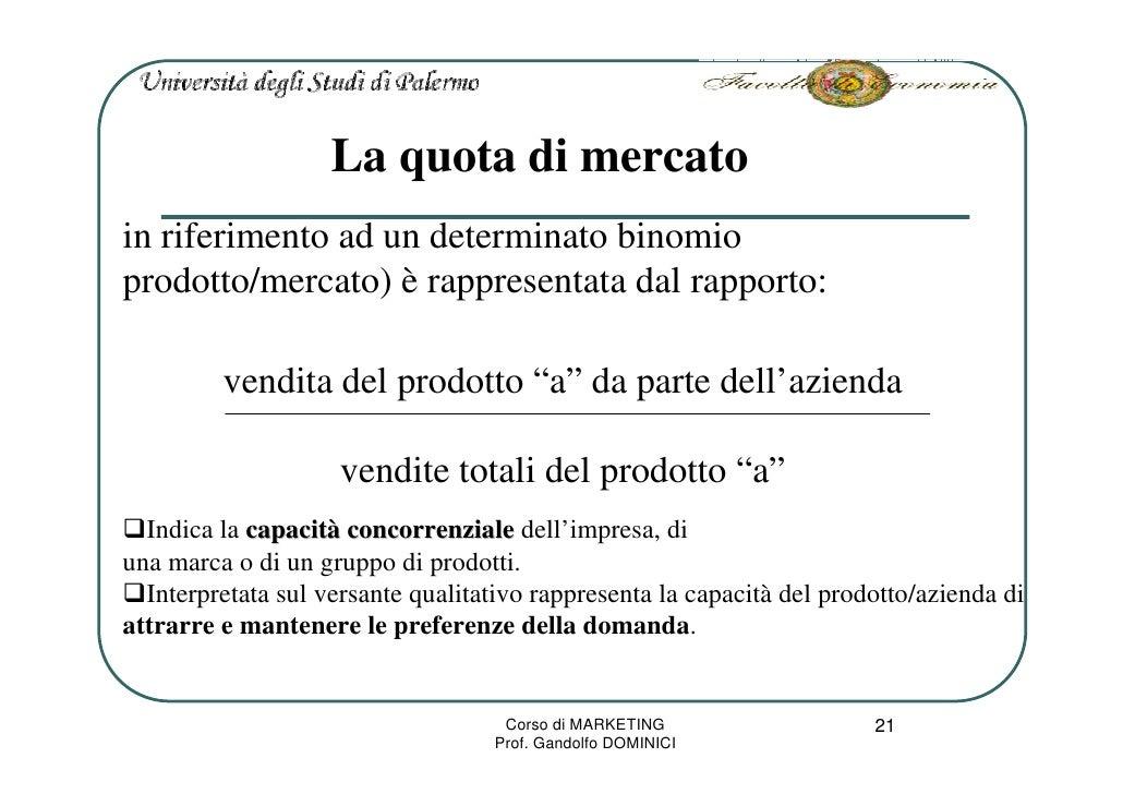 La quota di mercato in riferimento ad un determinato binomio prodotto/mercato) è rappresentata dal rapporto:           ven...