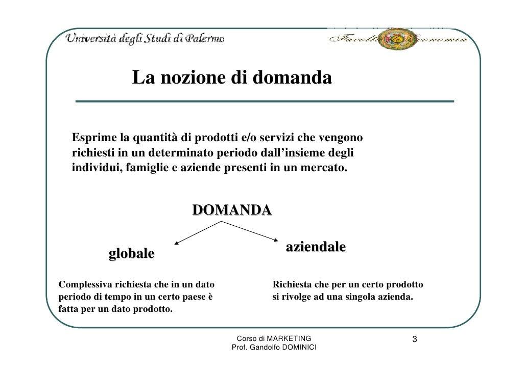 La nozione di domanda     Esprime la quantità di prodotti e/o servizi che vengono    richiesti in un determinato periodo d...