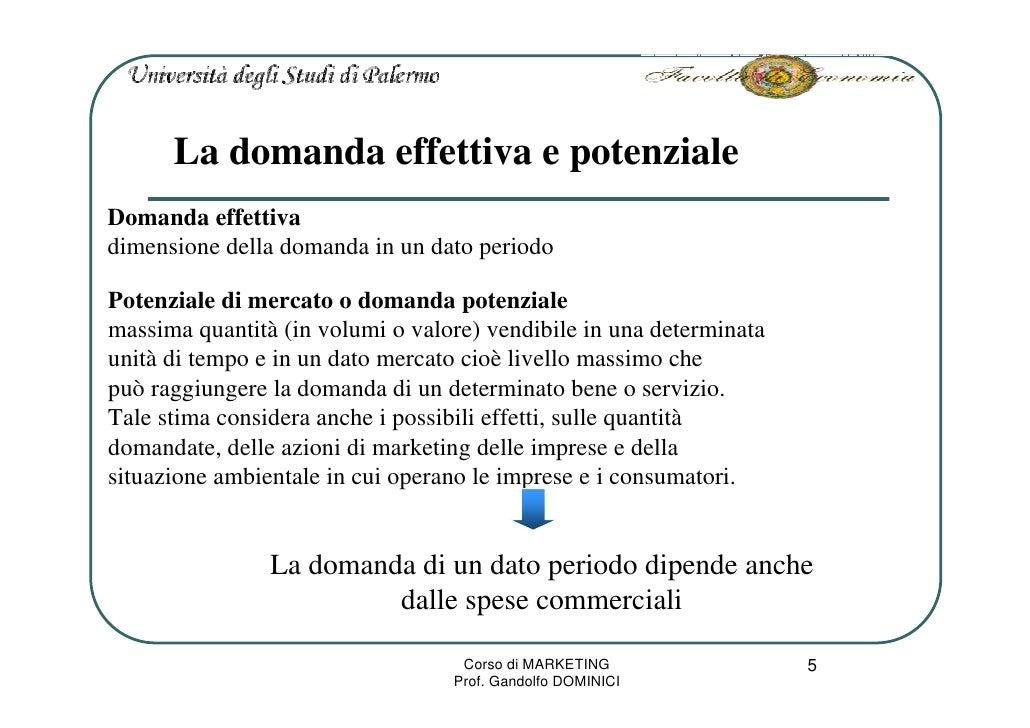 La domanda effettiva e potenziale Domanda effettiva dimensione della domanda in un dato periodo  Potenziale di mercato o d...